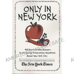 Only in New York, 400 Remarkable Answers To Intriguing, Provocative Questions About New York City by NY Ti Reporters, 9780312326050.