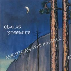 Obata's Yosemite, Art and Letters of Obata from His Trip to the High Sierra in 1927 by Yosemite Association, 9780939666676.