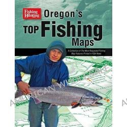Oregon's Top Fishing Maps, A Collection of the Most Requested Fishing Map Features Printed in F&H News by Cascade View Publishing, 9781571884725.