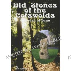 Old Stones of the Cotswolds and Forest of Dean, A Survey of Megaliths and Mark Stones Past and Present by D.P. Sullivan, 9781873877371.