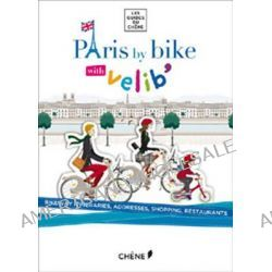 Paris by Bike with Velib by Juliette De Lavaur, 9782812308512.