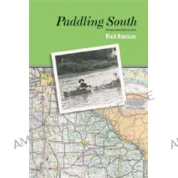 Paddling South, Winnipeg to New Orleans by Canoe by Rick Ranson, 9781897126233.