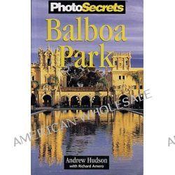 Photosecrets Balboa Park by Andrew Hudson, 9780965308755.