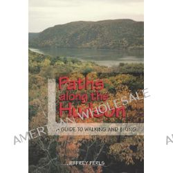 Paths Along the Hudson, A Guide to Walking and Biking by Jeffrey Perls, 9780813526577.