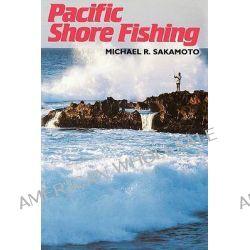 Pacific Shore Fishing, Pacific Shore Fishing by Michael R. Sakamoto, 9780824808921.