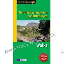 Pathfinder North Wales, Snowdon & Offa's Dyke, Walks by Crimson Publishing, 9781854585417.