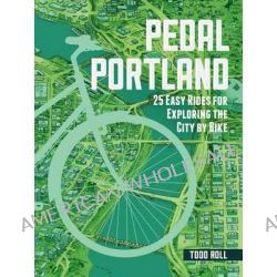 Pedal Portland, 25 Easy Rides for Exploring the City by Bike by Todd Roll, 9781604694239.