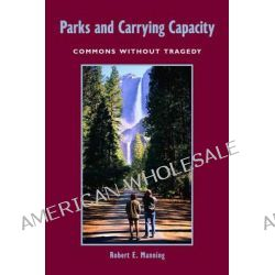 Parks and Carrying Capacity, Commons Without Tragedy by Robert E Manning, 9781559631051.