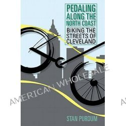 Pedaling on the North Coast, Biking the Streets of Cleveland by Stan Purdum, 9781931968966.