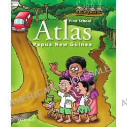 Papua New Guinea First School Atlas, First School Atlas by Oxford University Press, 9780195571004.