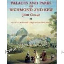 Palaces and Parks of Richmond and Kew, Richmond Lodge and the Kew Palaces v. 2 by John Cloake, 9781860770234.