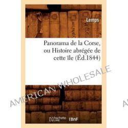 Panorama de La Corse, Ou Histoire Abregee de Cette Ile, (Ed.1844) by Lemps, 9782012598188.