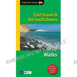 Pathfinder East Sussex & the South Downs Walks, New Walks in the South Downs National Park by David Hancock, 9781854585073.