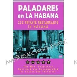 Paladares En La Habana - Directory, 200 of the Most Popular Private Restaurants in Havana by Yardley G Castro, 9781499193985.