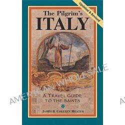 Pilgrim's Italy, A Travel Guide to the Saints by James Heater, 9780971986022.