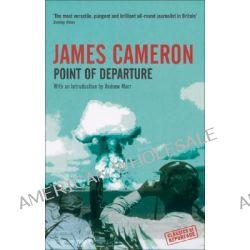 Point of Departure, Experiment in Biography by James Cameron, 9781862078246.
