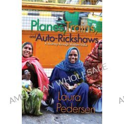 Planes, Trains And Auto-Rickshaws, A Journey Through Modern India by Laura Pedersen, 9781555916183.