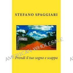 Prendi Il Tuo Sogno E Scappa by Stefano Spaggiari, 9781494492601.