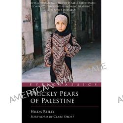 Prickly Pears of Palestine, The People Behind the Politics by Hilda Reilly, 9781903070819.