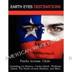 Punta Arenas, Chile, Including Its History, Carlos Island, Wickham Island, the Punta Arenas Harbour, and More by Sam Night, 9781249225331.