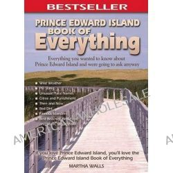 Prince Edward Island Book of Everything, Everything You Wanted to Know about Pei and Were Going to Ask Anyway by Martha Walls, 9780973806366.
