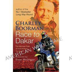 Race to Dakar by Charley Boorman, 9780751538175.