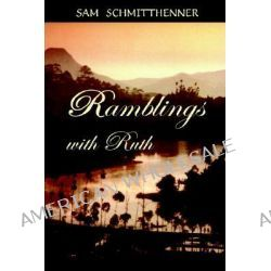 Ramblings with Ruth by Sam Schmitthenner, 9781931475228.