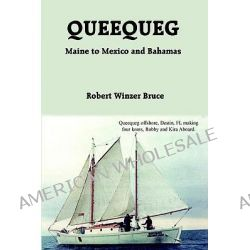 Queequeg, Maine to Mexico and Bahamas Maine to Mexico and Bahamas by Robert Winzer Bruce, 9781418450052.