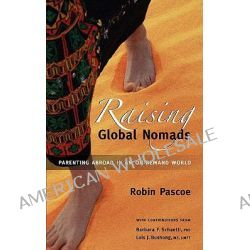 Raising Global Nomads, Parenting Abroad in an On-Demand World by Robin Pascoe, 9780968676035.