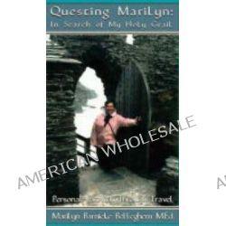 Questing Marilyn, In Search of My Holy Grail, Personal Growth Through Travel by Marilyn Barnicke Belleghem, 9780973412901.