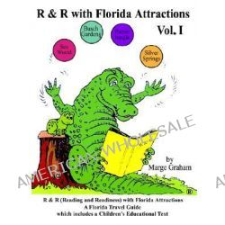 R & R with Florida Attractions Volume I, Reading & Readiness with Florida Attractions--A Florida Attraction Guide Which Includes a Children's Educatio by Marge Graham, 9780759668546.