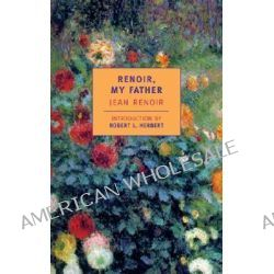 Renoir, My Father, New York Review Books Classics by Jean Renoir, 9780940322776.