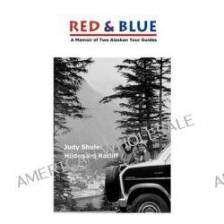 Red & Blue, A Memoir of Two Alaskan Tour Guides by Judy Shuler, 9780615622323.