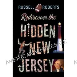 Rediscover the Hidden New Jersey by Russell Roberts, 9780813569451.