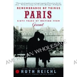 Remembrance of Things Paris, Sixty Years of Writing from Gourmet by Ruth Reichl, 9780812971934.