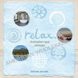 Relax, Australian Spa Retreats : Holidays for the Mind, Body and Spirit by Michelle Bennett, 9781741173871.