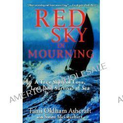 Red Sky in Mourning, The True Story of Love, Loss, and Survival at Sea by Tami Oldham Ashcraft, 9780786886760.