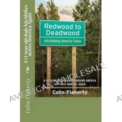 Redwood to Deadwood, A 53-Year Old Dude Hitchhikes Across America. Again. by Colin Flaherty, 9781477674055.