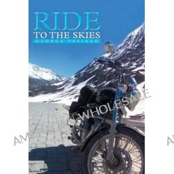 Ride to the Skies by George Payikad, 9781482811872.