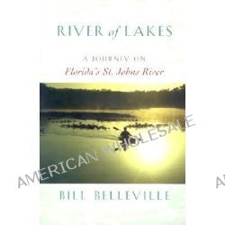 River of Lakes, A Journey on Florida's St.Johns River by Bill Belleville, 9780820323442.