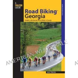 Road Biking Georgia, A Guide to the Greatest Bicycle Rides in Georgia by John Trussell, 9780762738267.