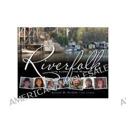 Riverfolk: Life Along the Murray, Life Along the Murray by Allan M. Nixon, 9781921518164.