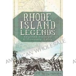 Rhode Island Legends, Haunted Hallows and Monster's Lairs by M E Reilly-McGreen, 9781609494773.