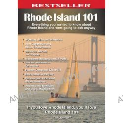 Rhode Island 101, Everything You Wanted to Know About Rhode Island & Were Going to Ask Anyway by Tim Lehnert, 9780981094106.