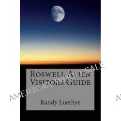 Roswell Alien Visitors Guide by MR Randy Luethye, 9781481968959.