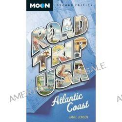 Road Trip USA Atlantic Coast, Atlantic Coast by Jamie Jensen, 9781612381886.