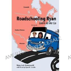 Roadschooling Ryan, Learn as We Go by Mary Lois Sennewald, 9780595443666.