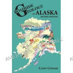 Roadside Geology of Alaska, Second Edition by Cathy Connor, 9780878426195.