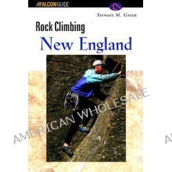 Rock Climbing New England, Falcon Guides Rock Climbing by Stewart M. Green, 9781560448112.