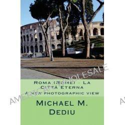 Roma (Rome) - La Citta Eterna, A New Photographic View by Michael M Dediu, 9781939757005.